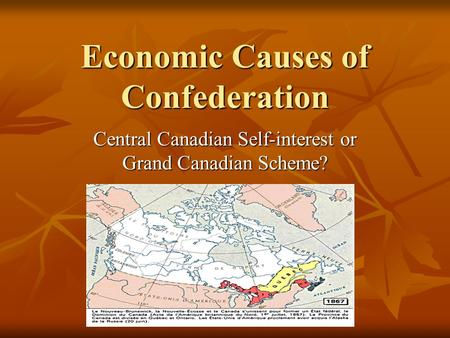 Economic Causes of Confederation Central Canadian Self-interest or Grand Canadian Scheme?