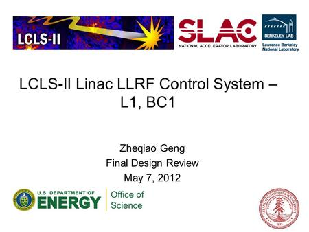 LCLS-II Linac LLRF Control System – L1, BC1 Zheqiao Geng Final Design Review May 7, 2012.