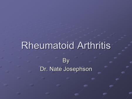 Rheumatoid Arthritis By Dr. Nate Josephson. Case Presentation 32 year old WF presents to PCP with a 3 month history of progressive pain and stiffness.
