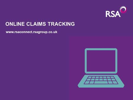 ONLINE CLAIMS TRACKING www.rsaconnect.rsagroup.co.uk.