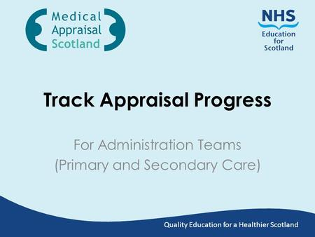 Quality Education for a Healthier Scotland Track Appraisal Progress For Administration Teams (Primary and Secondary Care)