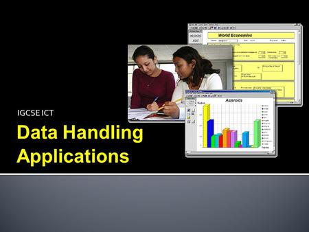 IGCSE ICT Data Handling Applications.