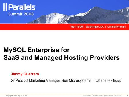 1 Copyright 2008 MySQL AB The World's Most Popular Open Source Database MySQL Enterprise for SaaS and Managed Hosting Providers Jimmy Guerrero Sr Product.