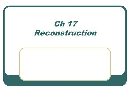 Ch 17 Reconstruction. President Lincoln and Congress differed in their views as Reconstruction began Reconstruction: the process of readmitting the former.