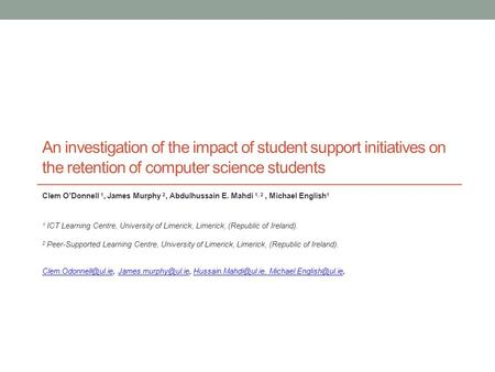 An investigation of the impact of student support initiatives on the retention of computer science students Clem O'Donnell 1, James Murphy 2, Abdulhussain.