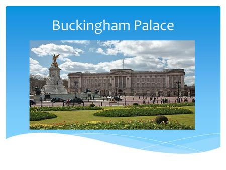 Buckingham Palace. Buckingham Palace is in the center of London.
