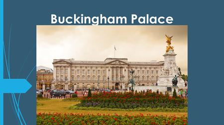 Buckingham Palace. About Buckingham Palace  Residence and workplace of the monarchy of the United Kingdom.  Located in the City of Westminster.  Originally.