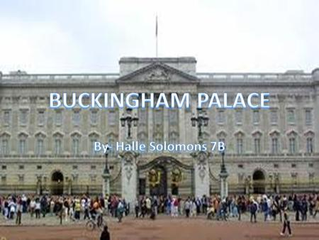 The name of my structure is Buckingham Palace. Buckingham Palace is the home of the queen and her royal family. Buckingham Palace is located in London.