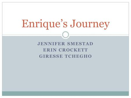 JENNIFER SMESTAD ERIN CROCKETT GIRESSE TCHEGHO Enrique's Journey.