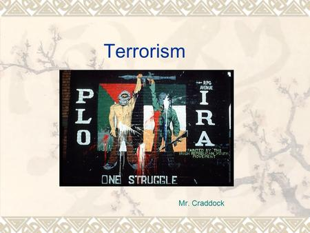 <strong>Terrorism</strong> Mr. Craddock. What is <strong>Terrorism</strong>  US: premeditated, politically motivated violence perpetrated against noncombatant targets by subnational groups.