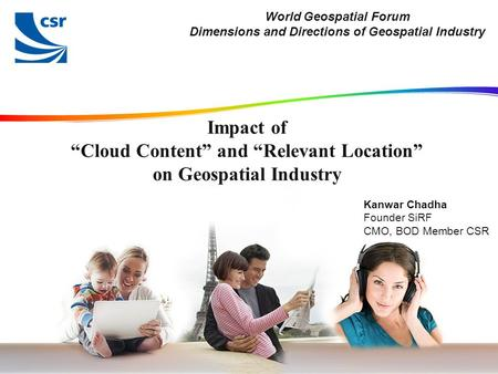 "Impact of ""Cloud Content"" and ""Relevant Location"" on Geospatial Industry World Geospatial Forum Dimensions and Directions of Geospatial Industry Kanwar."