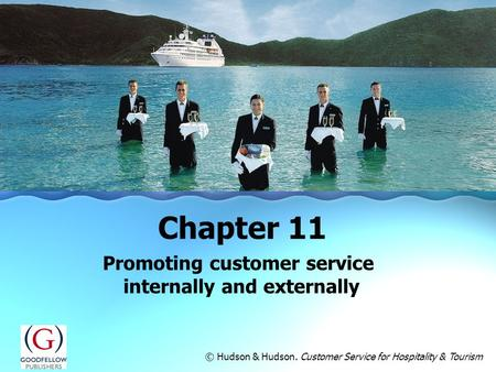 Promoting customer service internally and externally Chapter 11 © Hudson & Hudson. Customer Service for Hospitality & Tourism.