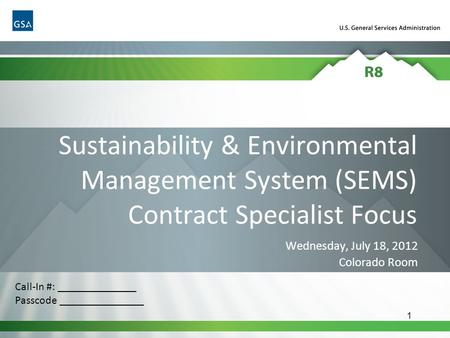 1 Sustainability & Environmental Management System (SEMS) Contract Specialist Focus Wednesday, July 18, 2012 Colorado Room Call-In #: ______________ Passcode.