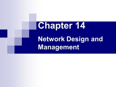 Chapter 14 Network Design and Management. Introduction Properly designing a computer network is a difficult task. It requires planning and analysis, feasibility.