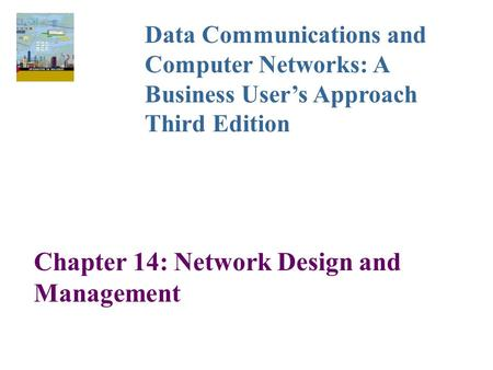 Chapter 14: Network Design and Management Data Communications and Computer Networks: A Business User's Approach Third Edition.