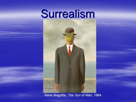 Surrealism Rene Magritte, The Son of Man, 1964.  Surrealism began as a literary movement after World War I.  Surrealist literature was based on the.