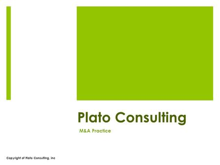 Copyright of Plato Consulting, inc Plato Consulting M&A Practice.