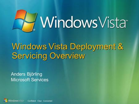 Windows Vista Deployment & Servicing Overview Anders Björling Microsoft Services.