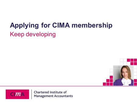 19 August 2015 Keep developing Applying for CIMA membership.