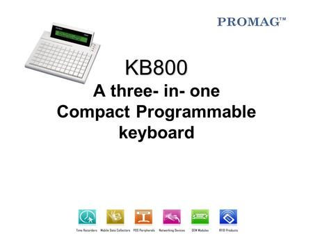 KB800 KB800 A three- in- one Compact Programmable keyboard.