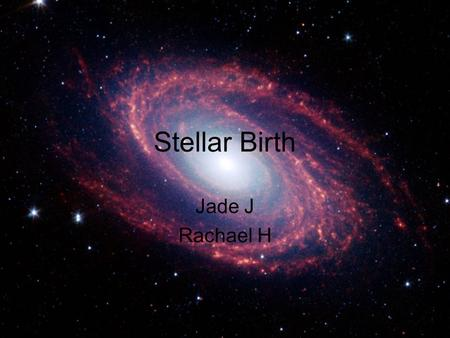 Stellar Birth Jade J Rachael H. Stages of Stars In the birth of a star there are seven stages in it's formation. A star's life is a constant battle against.