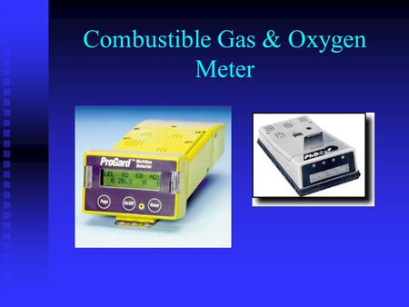 Combustible Gas & Oxygen Meter. Combustible gas indicators (CGIs) measure the concentration of a flammable vapor or gas in air, indicating the results.