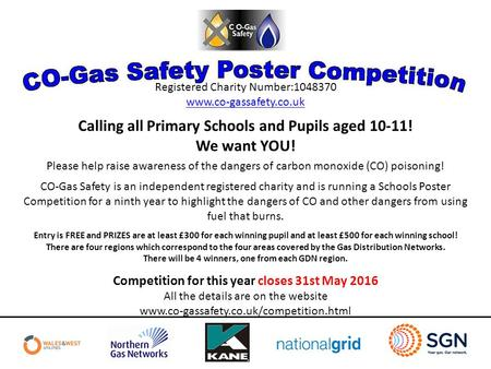 Registered Charity Number:1048370 www.co­-gassafety.co.uk Calling all Primary Schools and Pupils aged 10-11! We want YOU! Please help raise awareness of.