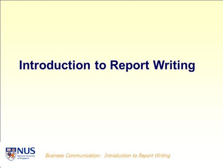 Business Communication: Introduction to Report Writing Introduction to Report Writing.
