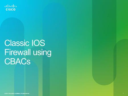 © 2012 Cisco and/or its affiliates. All rights reserved. 1 Classic IOS Firewall using CBACs.