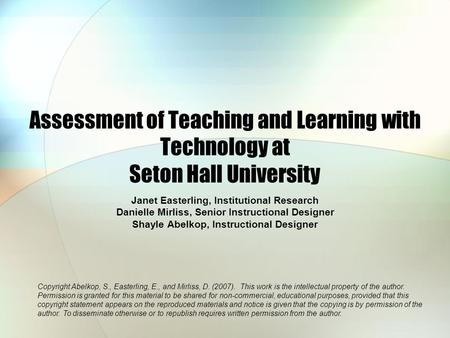 Assessment of Teaching and Learning with Technology at Seton Hall University Janet Easterling, Institutional Research Danielle Mirliss, Senior Instructional.