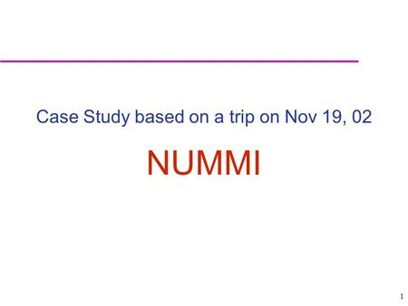 1 Case Study based on a trip on Nov 19, 02 NUMMI.