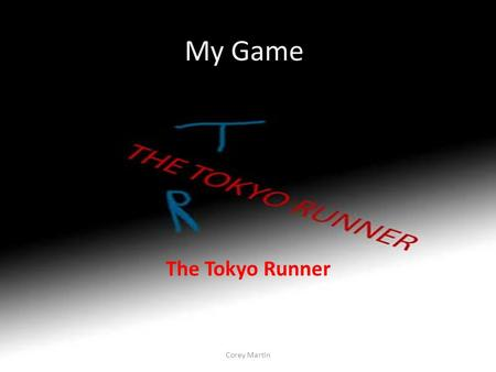 My Game The Tokyo Runner Corey Martin. The Story It will revolve around the main character Ryo as he tries to beat all other racers in Tokyo on the Wangan.