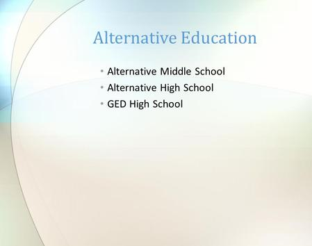 Alternative Middle School Alternative High School GED High School Alternative Education.