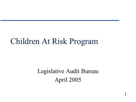 1 Children At Risk Program Legislative Audit Bureau April 2005.