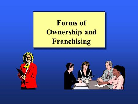 Forms of Ownership and Franchising. Factors Affecting the Choice n Tax considerations n Liability exposure n Start-up capital requirements n Control n.