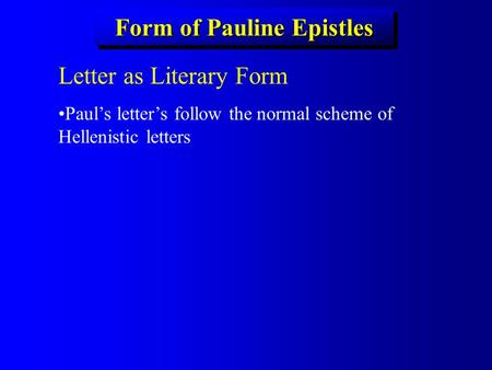 Form of Pauline Epistles Letter as Literary Form Paul's letter's follow the normal scheme of Hellenistic letters.
