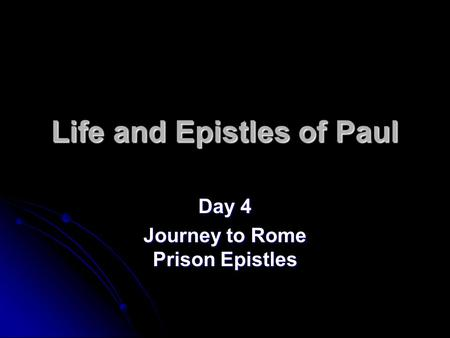 Life and Epistles of Paul Day 4 Journey to Rome Prison Epistles.
