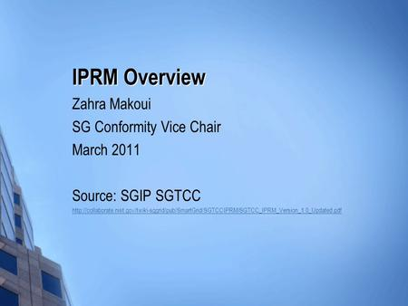 IPRM Overview Zahra Makoui SG Conformity Vice Chair March 2011 Source: SGIP SGTCC