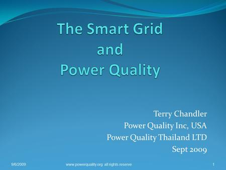Terry Chandler Power Quality Inc, USA Power Quality Thailand LTD Sept 2009 9/6/20091www.powerquality.org all rights reserve.