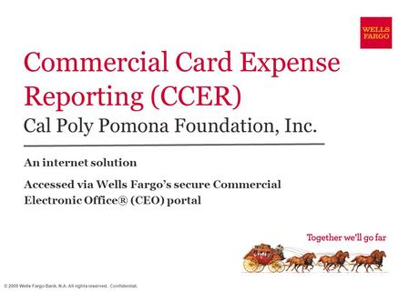 © 2009 Wells Fargo Bank, N.A. All rights reserved. Confidential. Commercial Card Expense Reporting (CCER) Cal Poly Pomona Foundation, Inc. An internet.