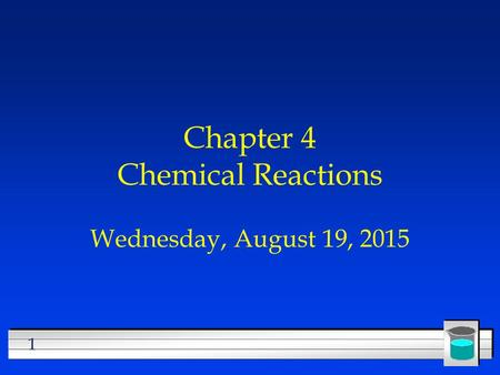 1 Chapter 4 Chemical Reactions Wednesday, August 19, 2015.
