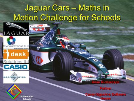 Jaguar Cars – Maths in Motion Challenge for Schools Software for Schools Brian Richardson Partner Cambridgeshire Software House.