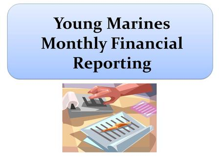 Young Marines Monthly Financial Reporting. New Financial Report-Page 1 Name of Unit and StateMonth/Year _________________________________________________________________________.