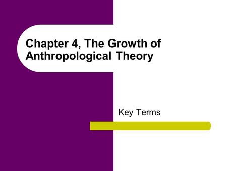 Chapter 4, The Growth of Anthropological Theory