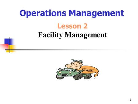 1 Operations Management Lesson 2 Facility Management.
