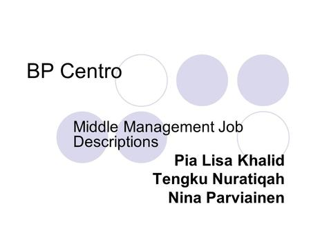 BP Centro Middle Management Job Descriptions Pia Lisa Khalid Tengku Nuratiqah Nina Parviainen.