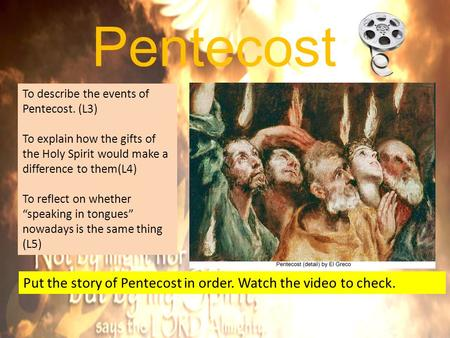 Pentecost To describe the events of Pentecost. (L3)