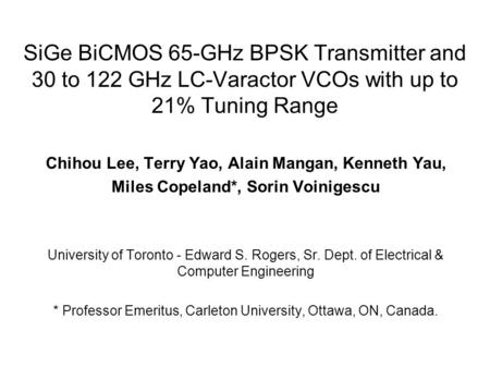Chihou Lee, Terry Yao, Alain Mangan, Kenneth Yau, Miles Copeland*, Sorin Voinigescu University of Toronto - Edward S. Rogers, Sr. Dept. of Electrical &