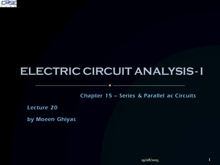 Chapter 15 – Series & Parallel ac Circuits Lecture 20 by Moeen Ghiyas 19/08/2015 1.