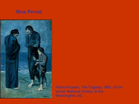 Blue Period Pablo Picasso, The Tragedy, 1903, Oil on wood, National Gallery of Art, Washington, DC.